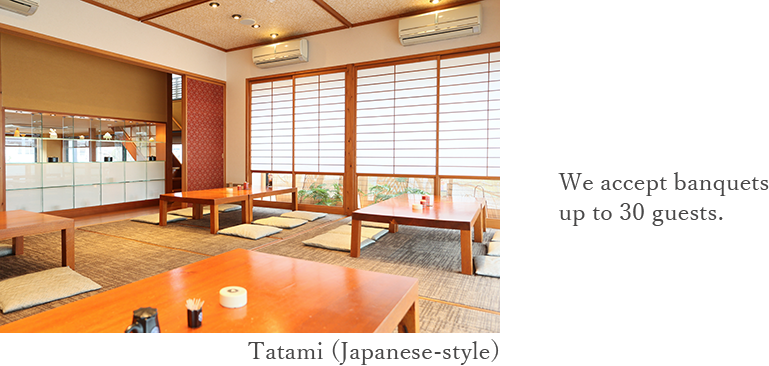 Tatami (Japanese-style) We accept banquets up to 30 guests.
